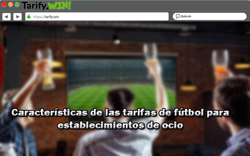 Características de las tarifas de fútbol para establecimientos públicos