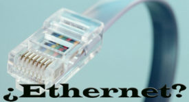 Red Ethernet ¿Qué es, cómo funciona y qué tipos de conexiones a Internet vía cable hay?